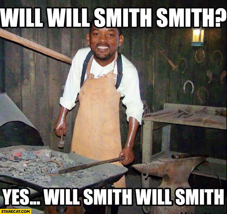 Will Will Smith smith? Yes, Will Smith will smith