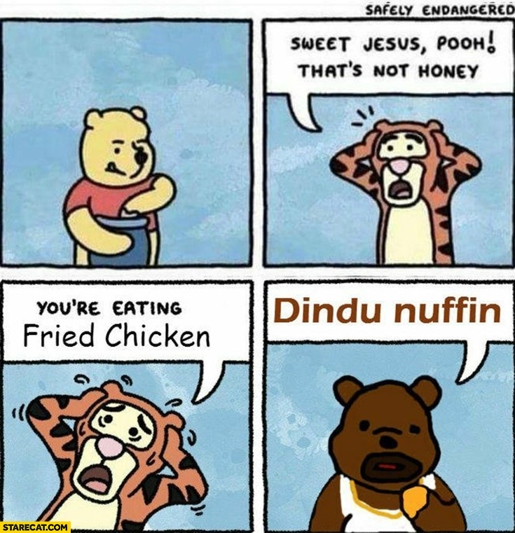 Winnie the Pooh that's not honey you're eating fried chicken dindu nuffin