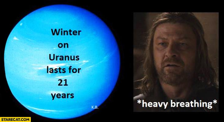 Winter on Uranus lasts for 21 years heavy breathing Eddard Stark
