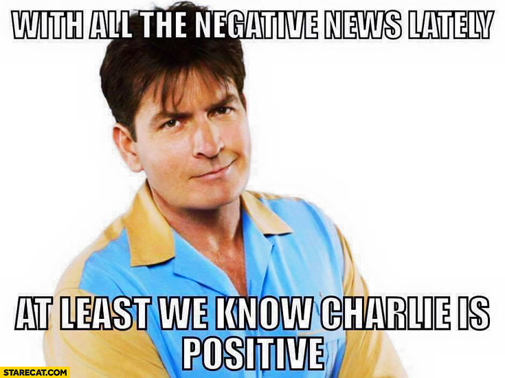 With all the negative news lately at least we know Charlie Sheen is positive