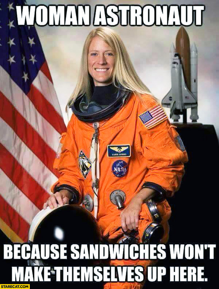 Woman astronaut because sandwiches won't make themselves up here