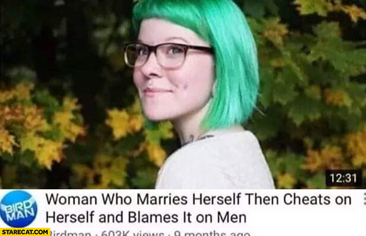 Woman who marries herself then cheats on herself and blames it on men