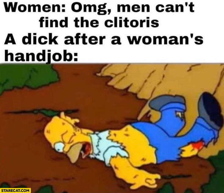 Women omg men can't find my body part, man after woman's handjob Homer Simpson wasted