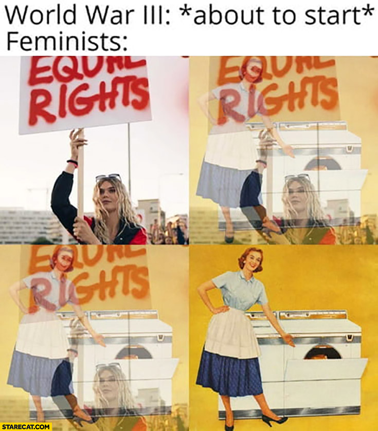 World War 3 about to start feminists stop protesting for equal rights