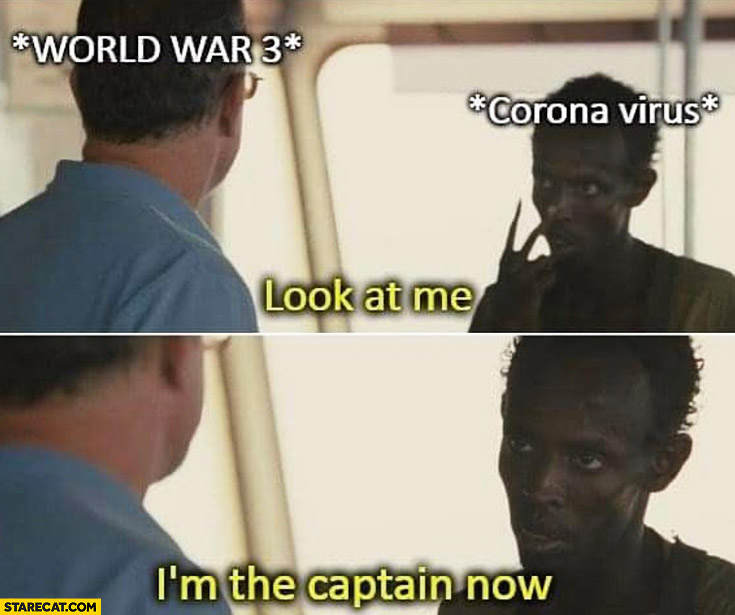 World War 3 look at me Corona virus I'm the captain now black man