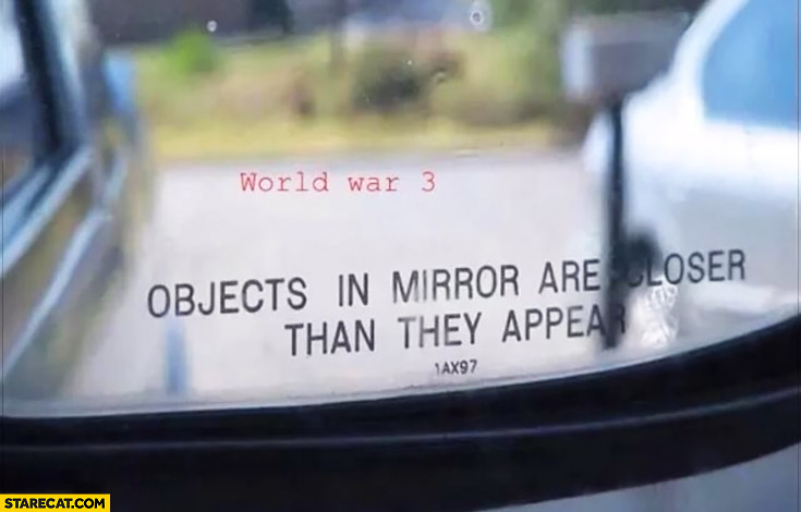 World War 3 objects in mirror are closer than they appear