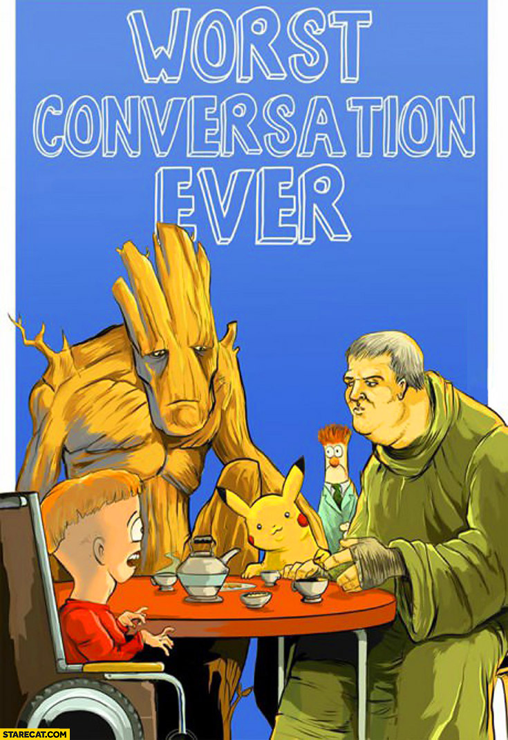Worst conversation ever Hodor Pikachu Timmy Groot