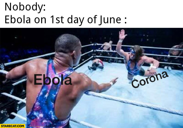 Wrestling ebola on 1st day of june replaces coronavirus