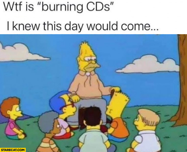 Wtf is burning CDs I knew this day would come the Simpsons