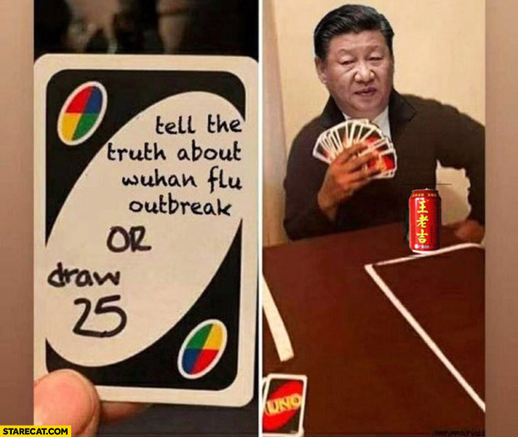 Xi Jingping tell the truth about Wuhan virus outbreak or draw 25 cards hand full of cards Uno game