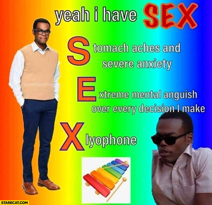 Yeah I have sex: stomach aches, extreme mental anguish, xylophone Chidi Anagonye The good place