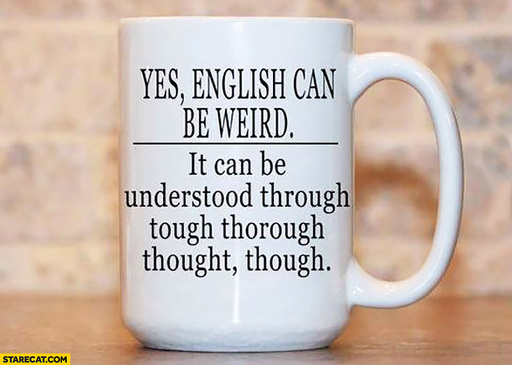 Yes, English can be weird. It can be understood through tough thorough thought though. Creative mug