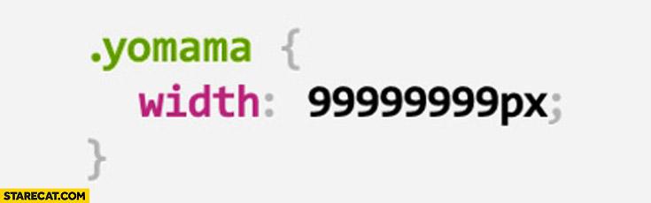 Yo mama CSS class width: 99999px;