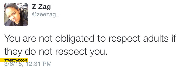 You are not obligated to respect adults if they do not respect you