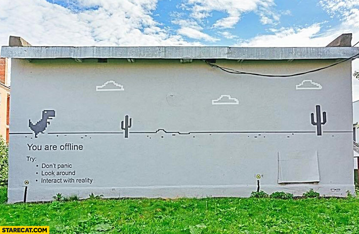 You are offline try: don't panic, look around, interact with reality. Street art
