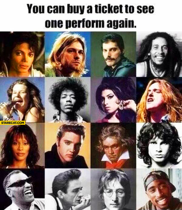 You can buy a ticket to see one perform again who would you choose