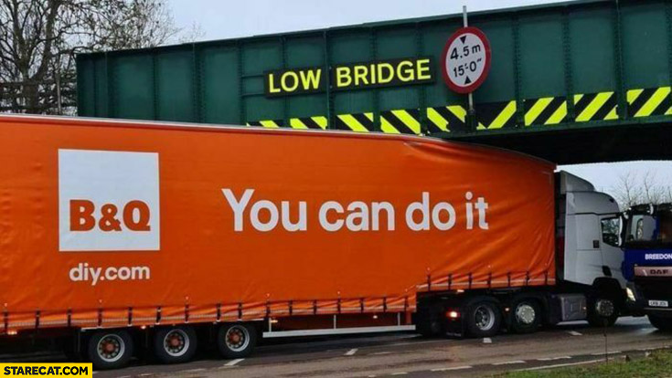 You can do it, too large truck under a low bridge fail