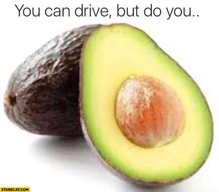 You can drive but do you avocado