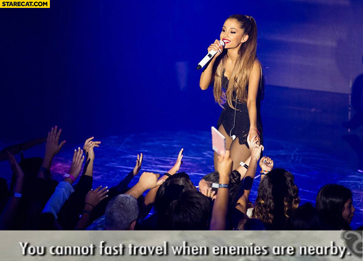 You cannot fast travel when enemies are nearby Ariana Grande