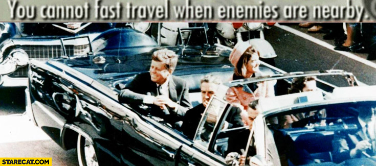 You cannot fast travel when enemies are nearby JFK John Kennedy