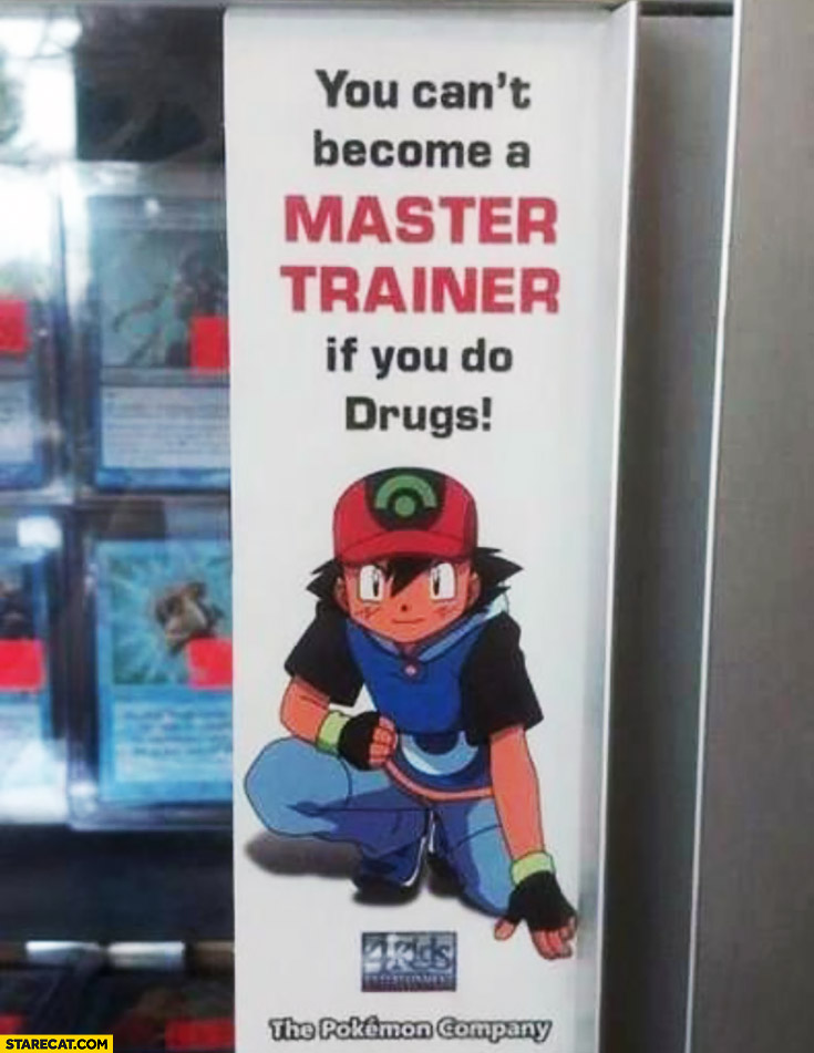You can't become a Master Trainer if you do drugs Ash Pokemon GO