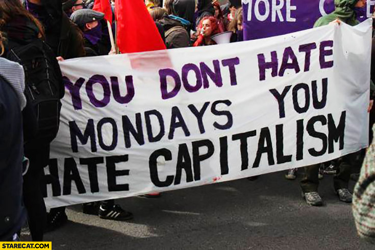 You don't hate Mondays, you hate capitalism