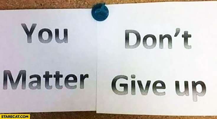 You don't matter, give up written on the wall