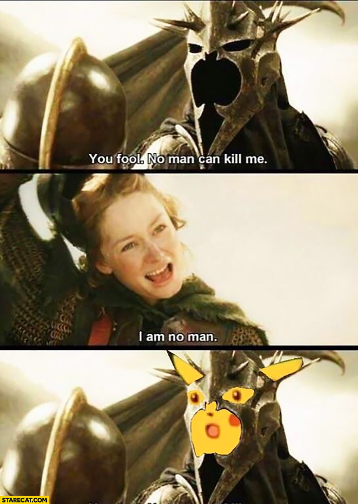 You fool, no man can kill me, I am no man pikachu suprised