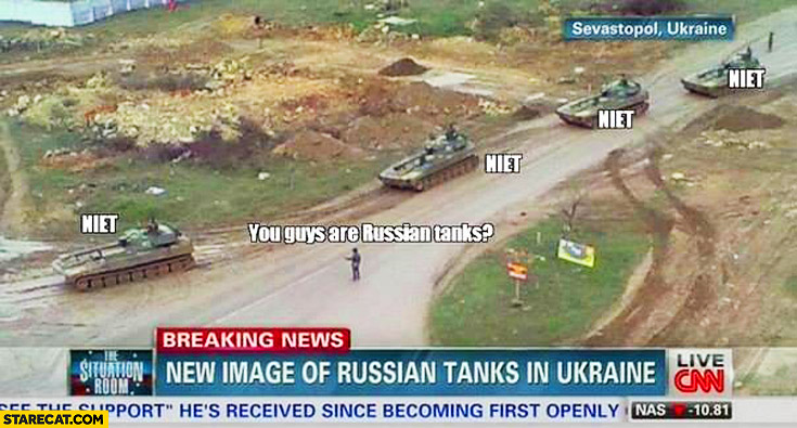 You guys are Russian tanks? Niet