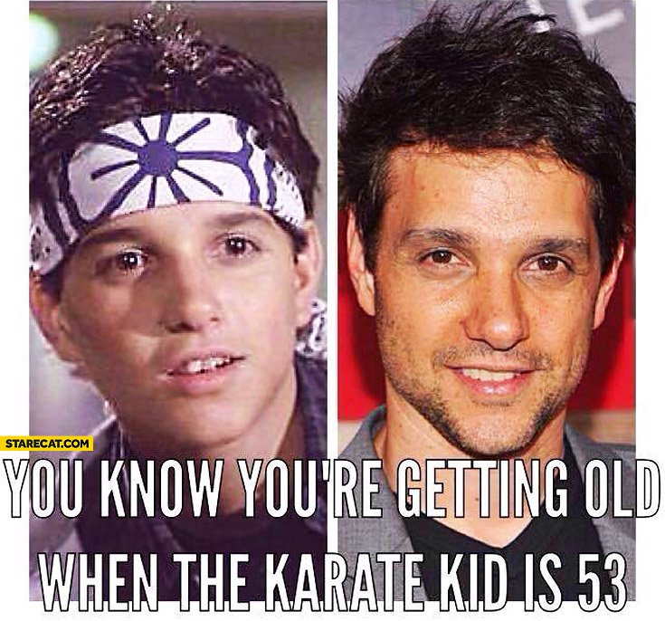 You know you're getting old when the Karate Kid is 53