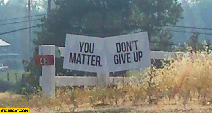 You matter, don't give up motivational sign