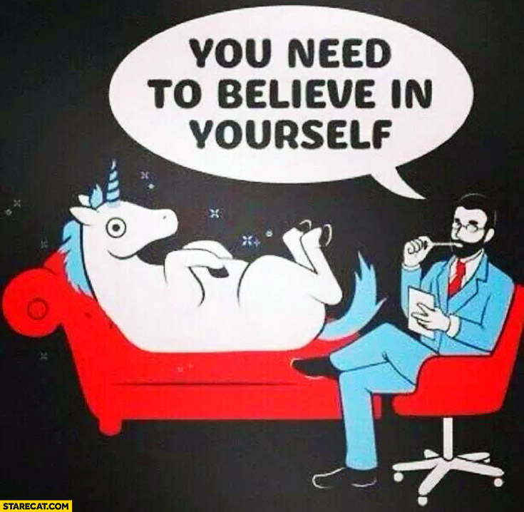 You need to believe in yourself unicorn psychologist
