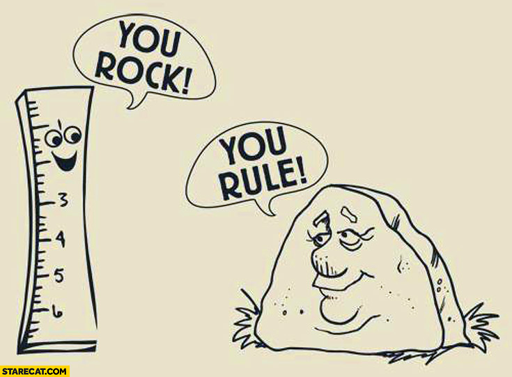 You rock you rule ruler stone
