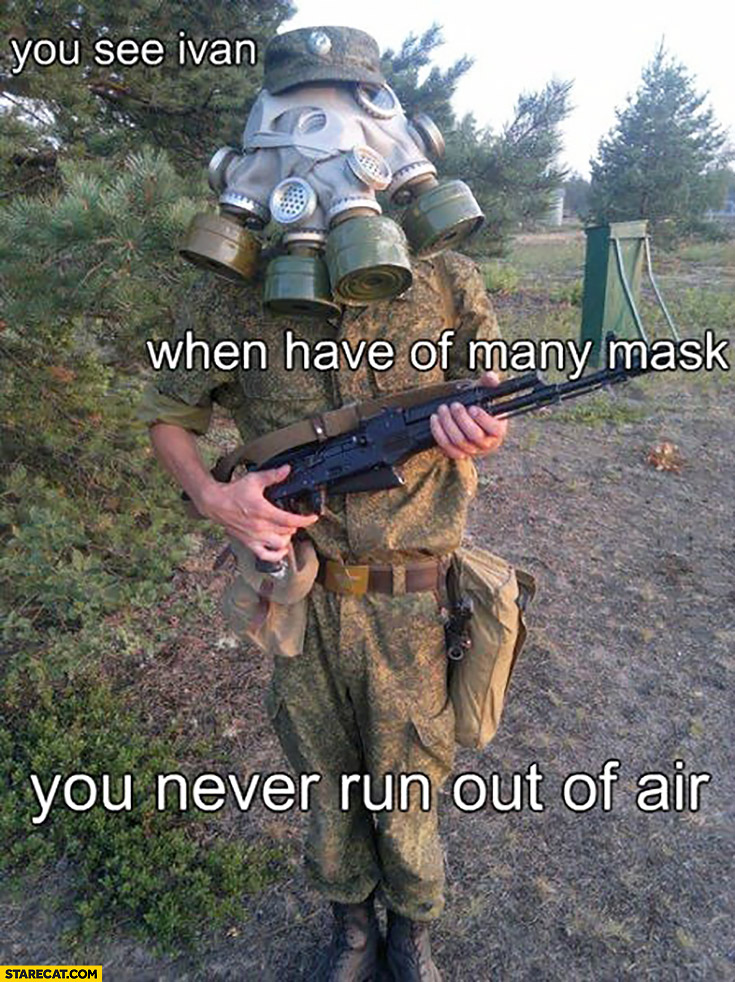 You see Ivan when you have of many mask you never run out of air multiple gas masks