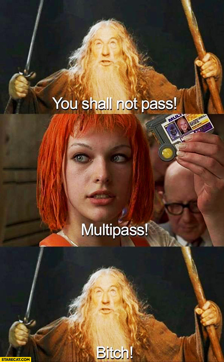 You shall not pass multipass bitch Gandalf Fifth Element