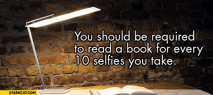 You should be required to read a book for every 10 selfies you take