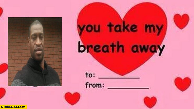 You take my breath away George Floyd valentine card