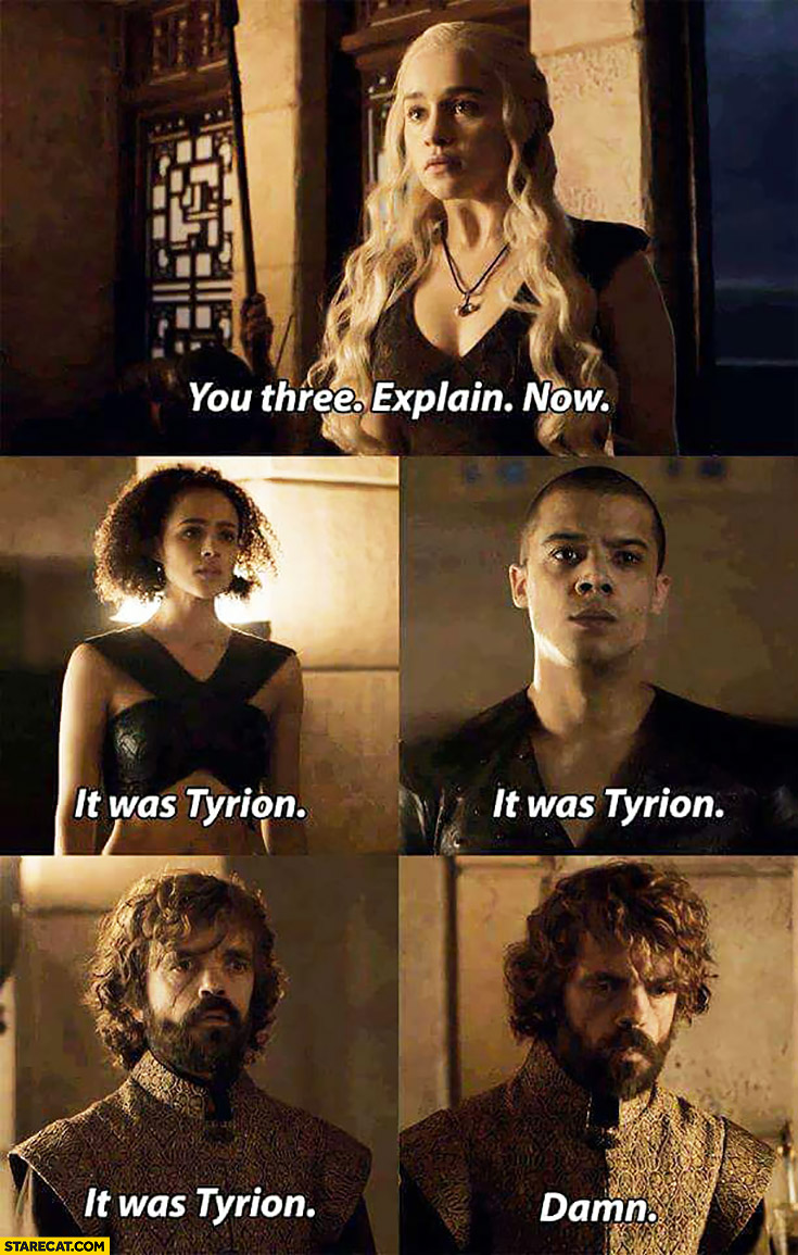 You three explain it was. Tyrion: damn. Game of Thrones Daenerys