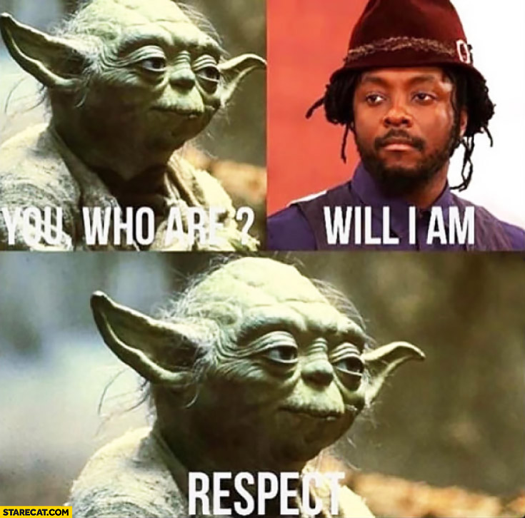 You who are? Will I Am respect Yoda Star Wars