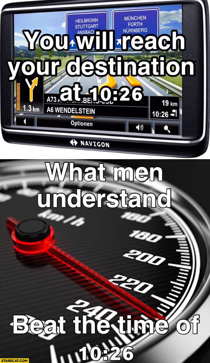 You will reach your destination at 10:26. What men understand: beat the time of 10:26