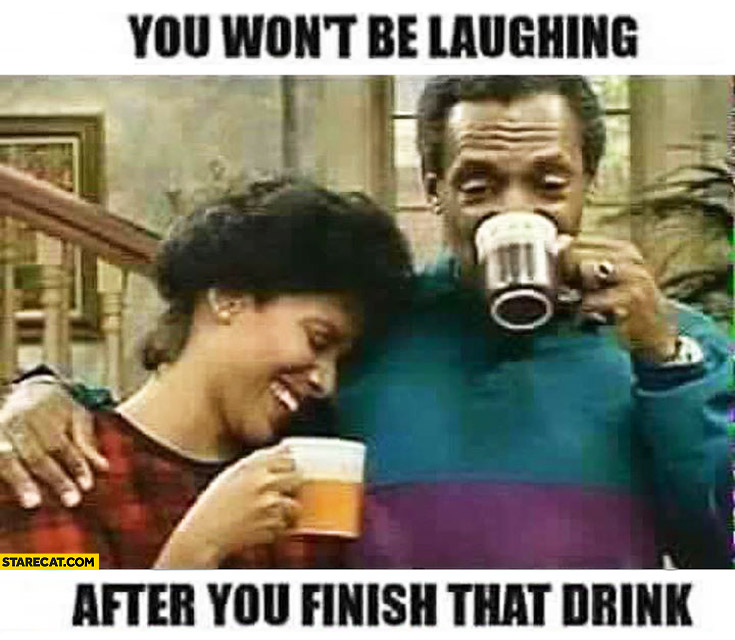 You won't be laughing after you finish that drink Bill Cosby