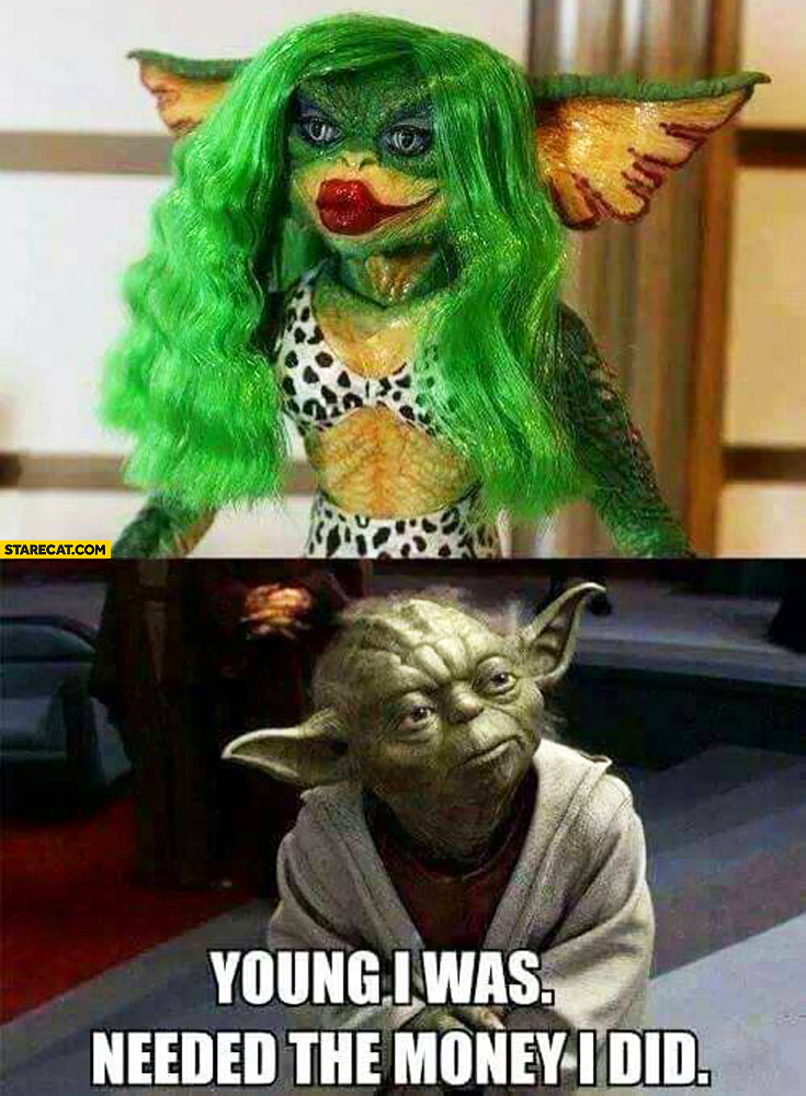 Young I was needed the money did I Yoda dressed as night club dancer