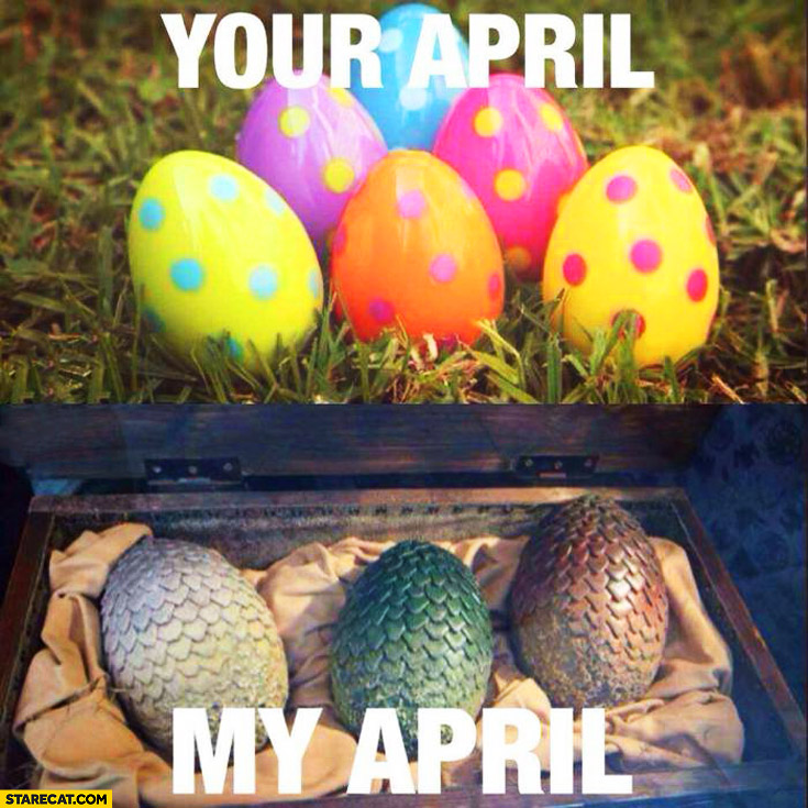 Your April my April eggs Game of Thrones