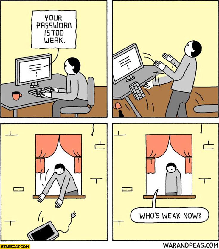Your password is too weak, throws computer away, who's weak now? comic