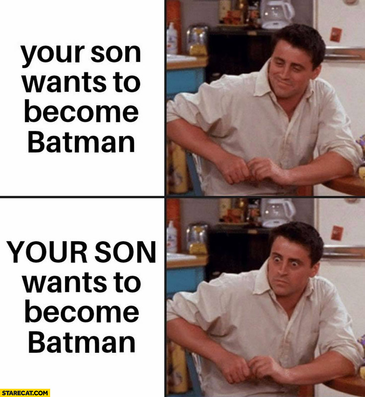 Your son wants to become Batman Joey friends not happy about it