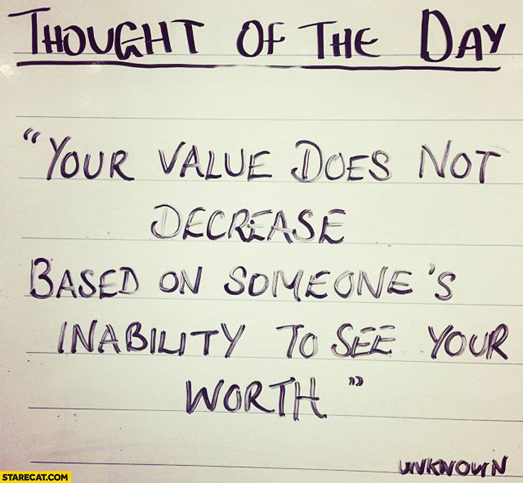 Your value does not decrease based on someone inability to see your worth