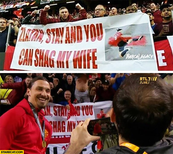 Zlatan stay and you can shag my wife Manchester fan quote
