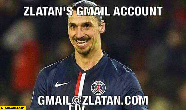 Zlatan's gmail account: gmail@zlatan.com