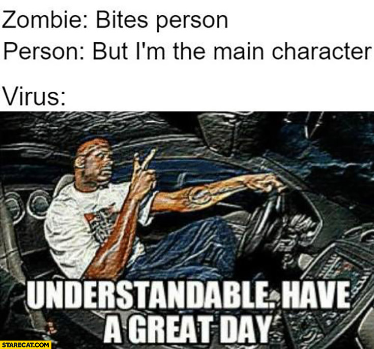 Zombie bites person, but I'm the main character, virus: understandable, have a great day